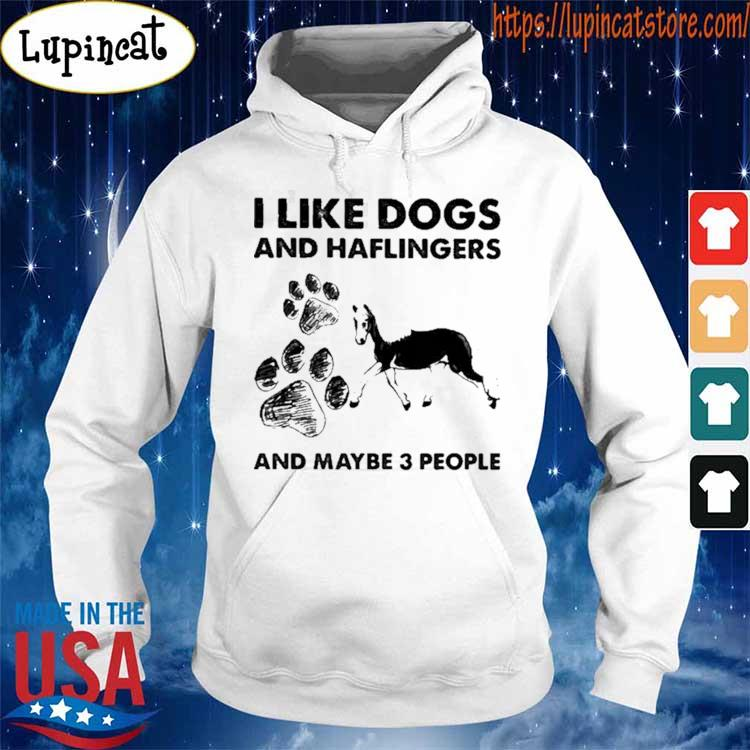 I Like Dogs And Haflingers And Maybe Three People s Hoodie