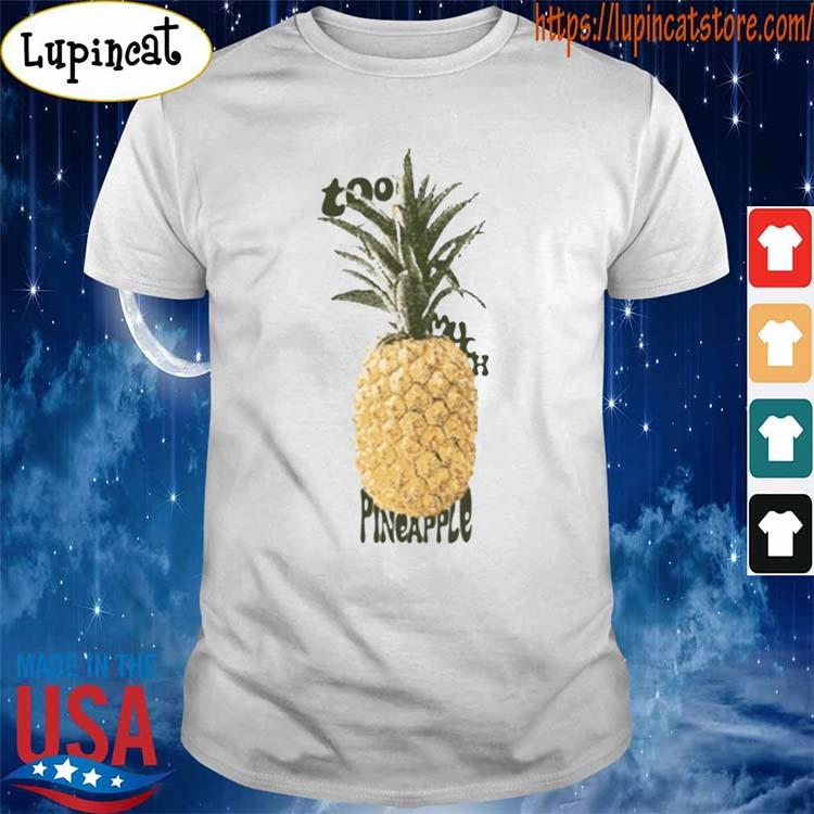 Too Much Pineapple T-Shirt