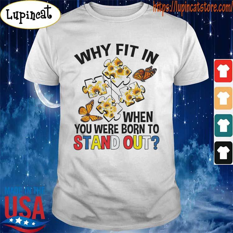 Autism Butterfly Why Fit in when You were born to Stand Out Shirt