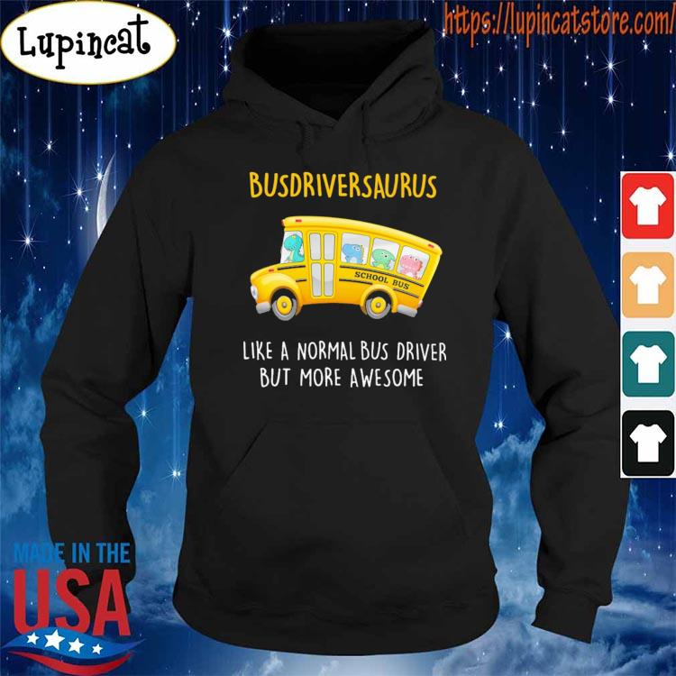 Busdriversaurus like a normal Bus driver but more awesome shirt