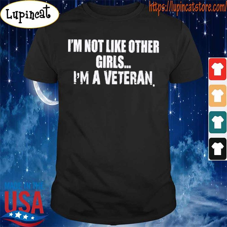 I'm not like other Girls I'm a Veteran Father's day s Shirt