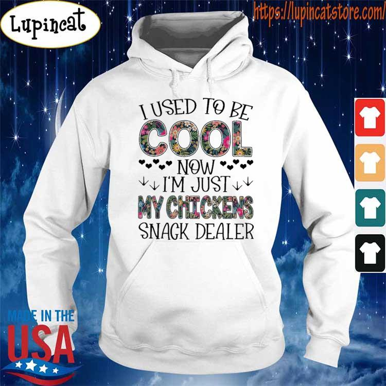 I used to be Cool now I'm just My Chickens snack dealer s Hoodie