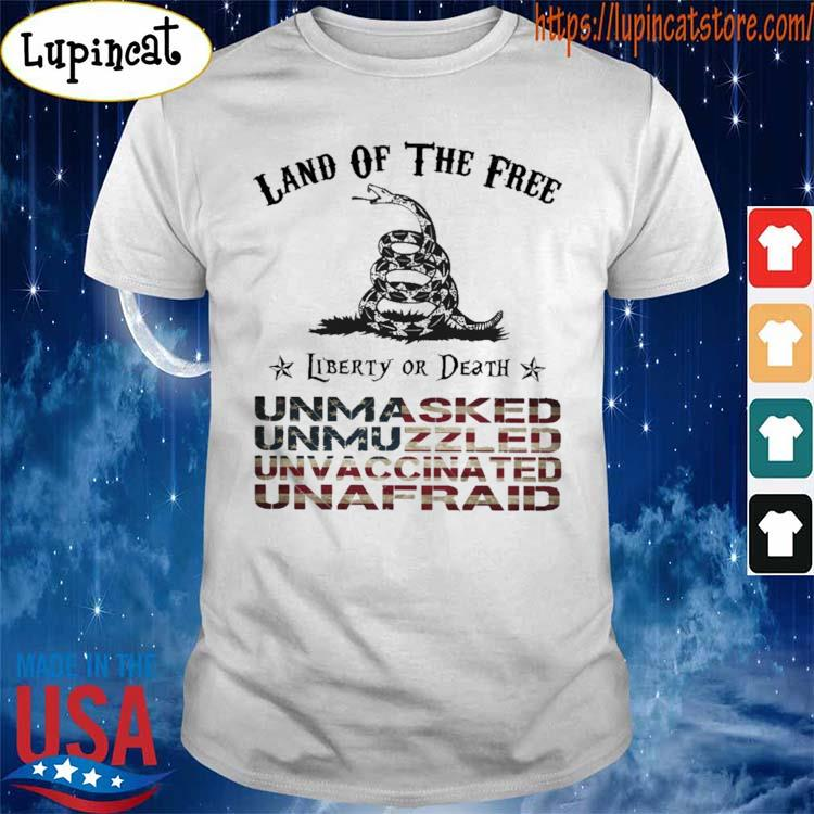 Land of the Free Liberty or Death Unmasked Unmuzzled Unvaccinated Unafraid American flag shirt