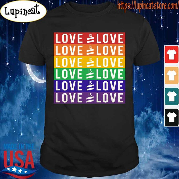 Love Is Love LGBT Human rights are for everyone no matter s Shirt