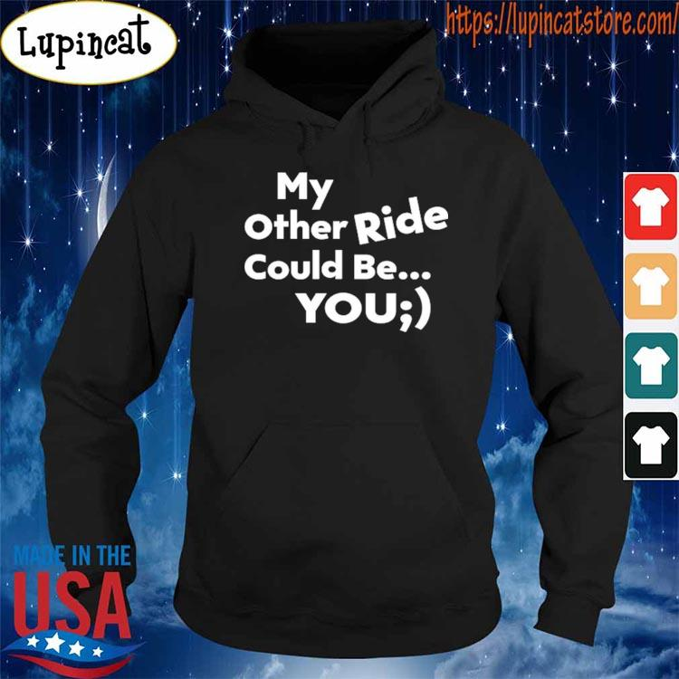 My other Ride could be You shirt