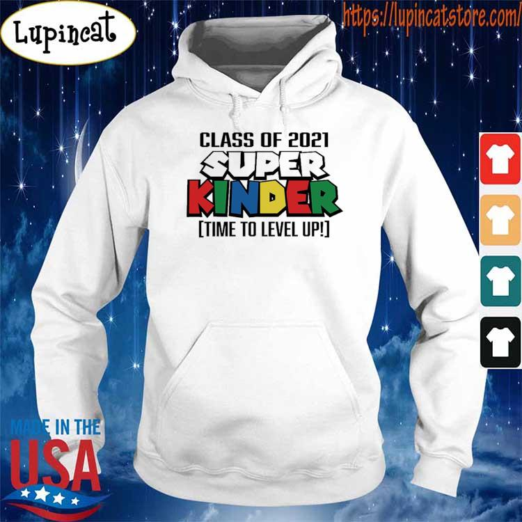 Official Class of 2021 Super Kinder time to level up s Hoodie
