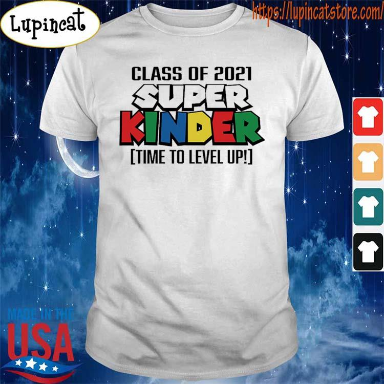 Official Class of 2021 Super Kinder time to level up shirt