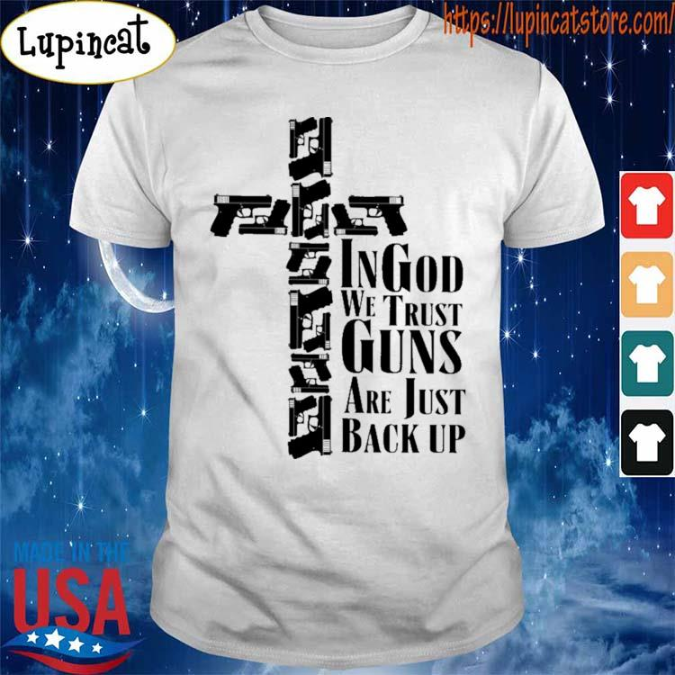 Official Cross In god we trust Guns are just back up shirt