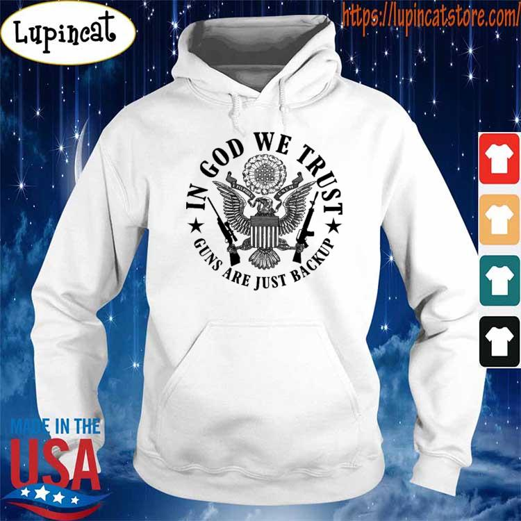 Official In god we trust Guns are just Backup s Hoodie