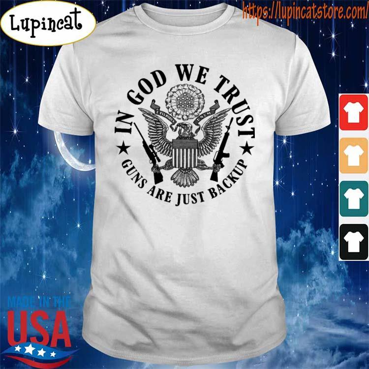 Official In god we trust Guns are just Backup shirt