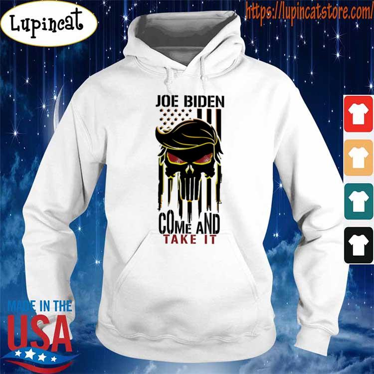 Official Skull Joe Biden come and take it s Hoodie