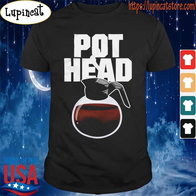 Pot Head 2021 s Shirt