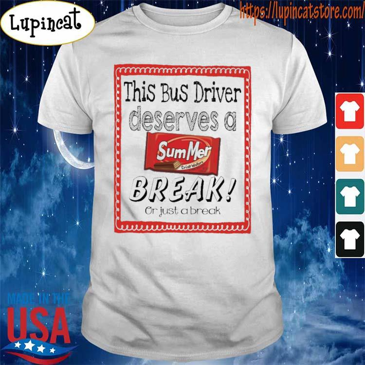 This Bus Driver Deserves a Summer Break or just a break shirt
