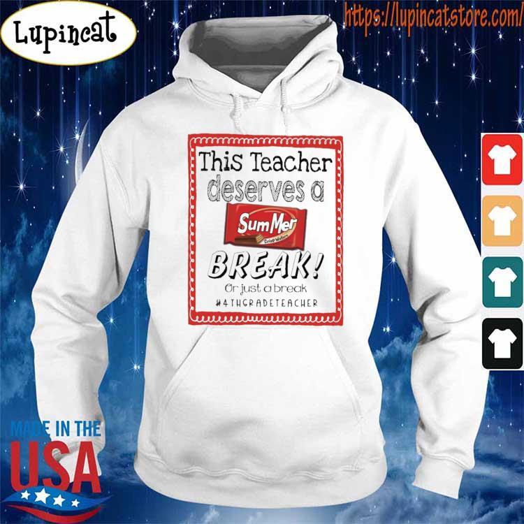 This Teacher Principal Deserves a Summer Break or just a break #4th Grade Teacher Shirt Hoodie