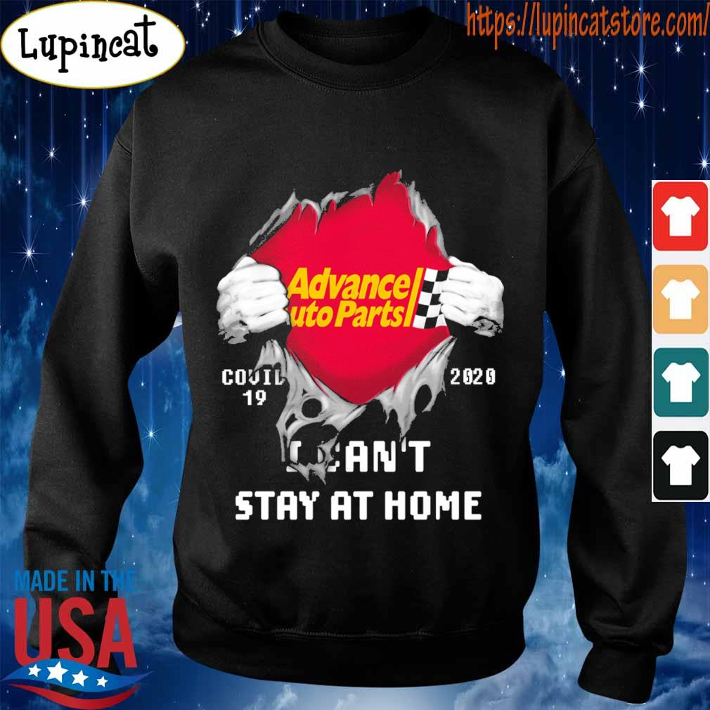 Blood inside me Advance Auto Parts covid-19 2020 I can't stay at home s Sweatshirt