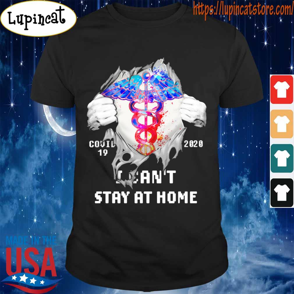Blood inside me Nurse covid-19 2020 I can't stay at home shirt