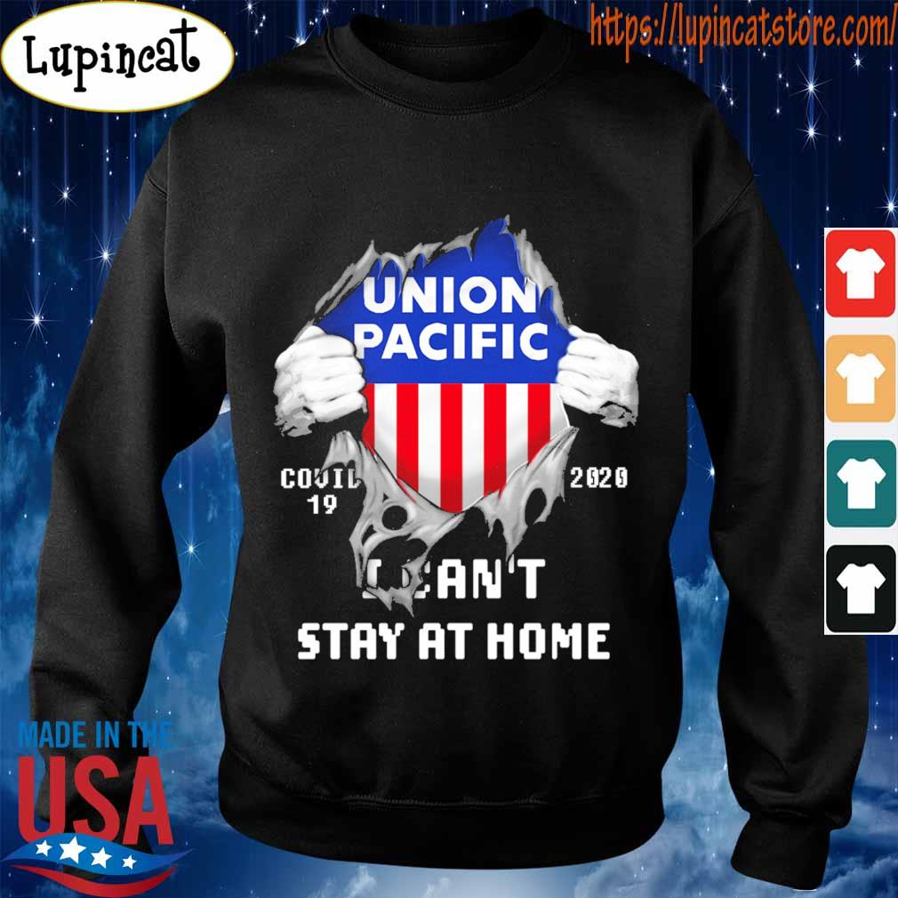 Blood inside me Union Pacific covid-19 2020 I can't stay at home s Sweatshirt