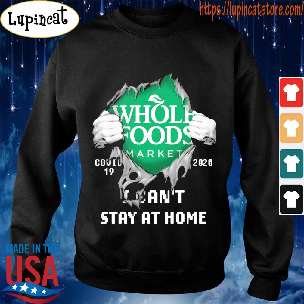 Blood inside me Whole Foods Market covid-19 2020 I can't stay at home s Sweatshirt