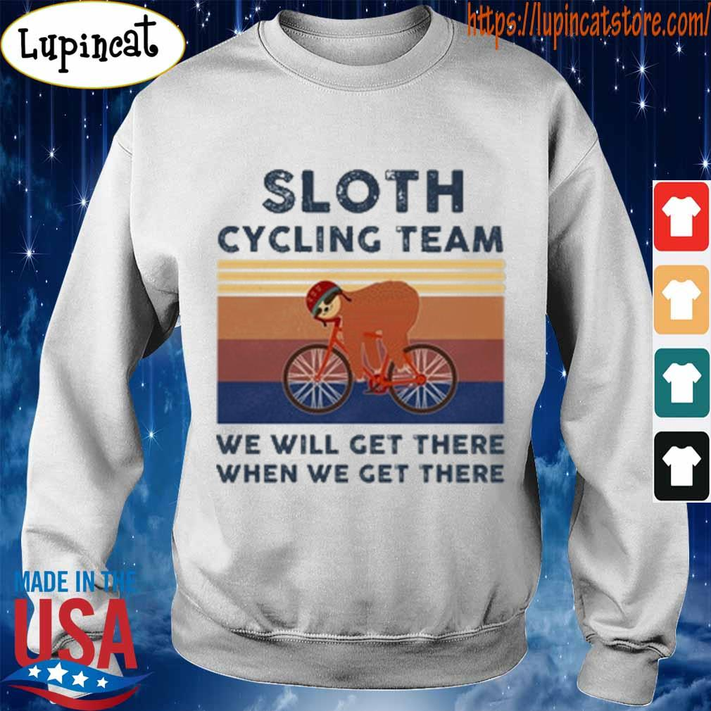 Sloth cycling team we will get there when we get there vintage s Sweatshirt