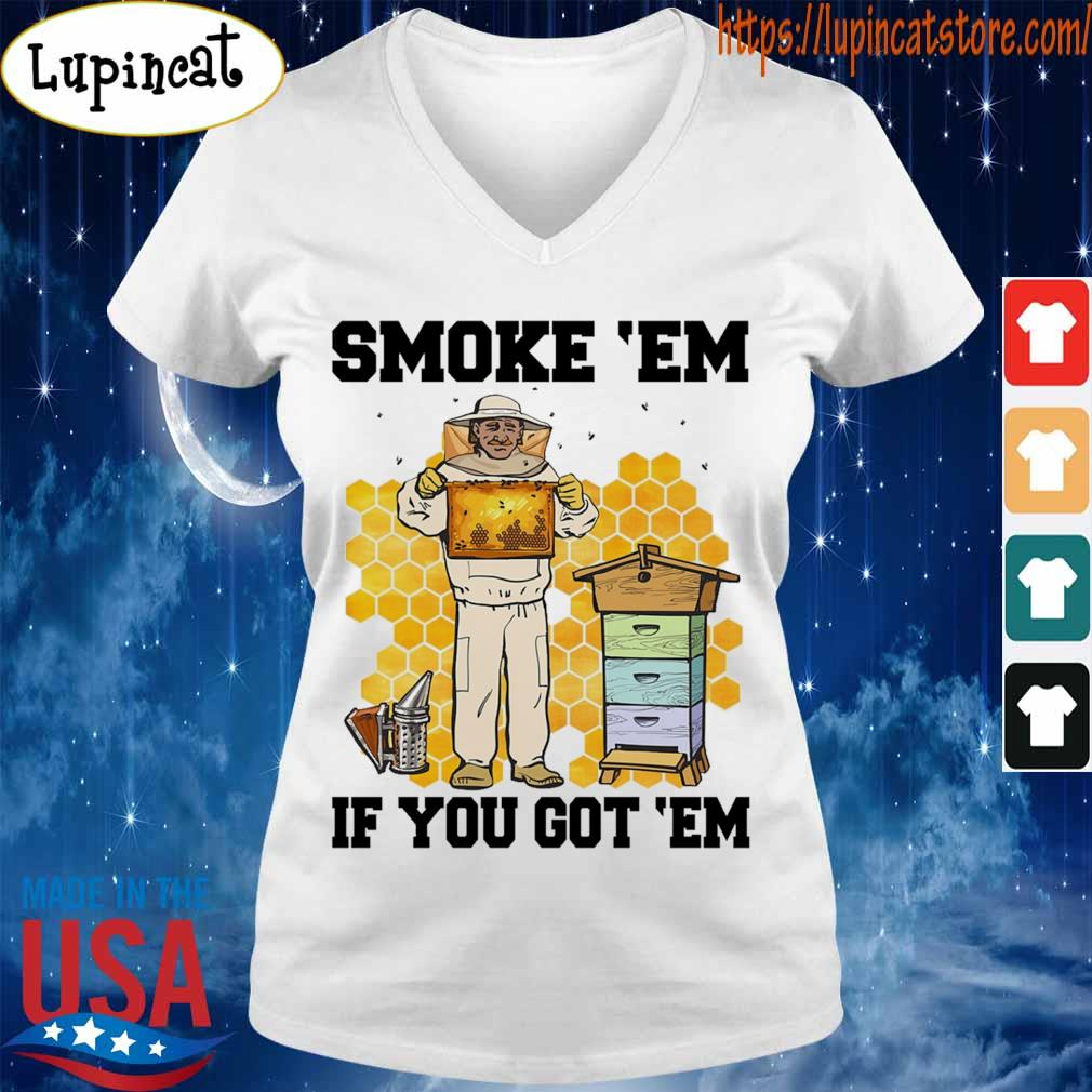 SMOKE 'EM IF YOU GOT 'EM GET THE HONEY SHIRT V-neck