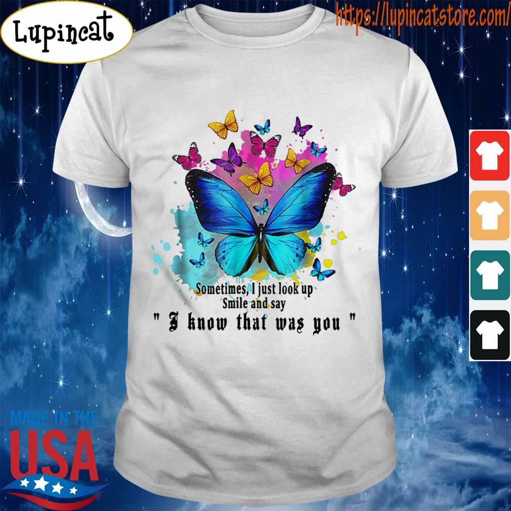 Sometimes I Just Look Up Smile And Say I Know That Was You Butterfly shirt