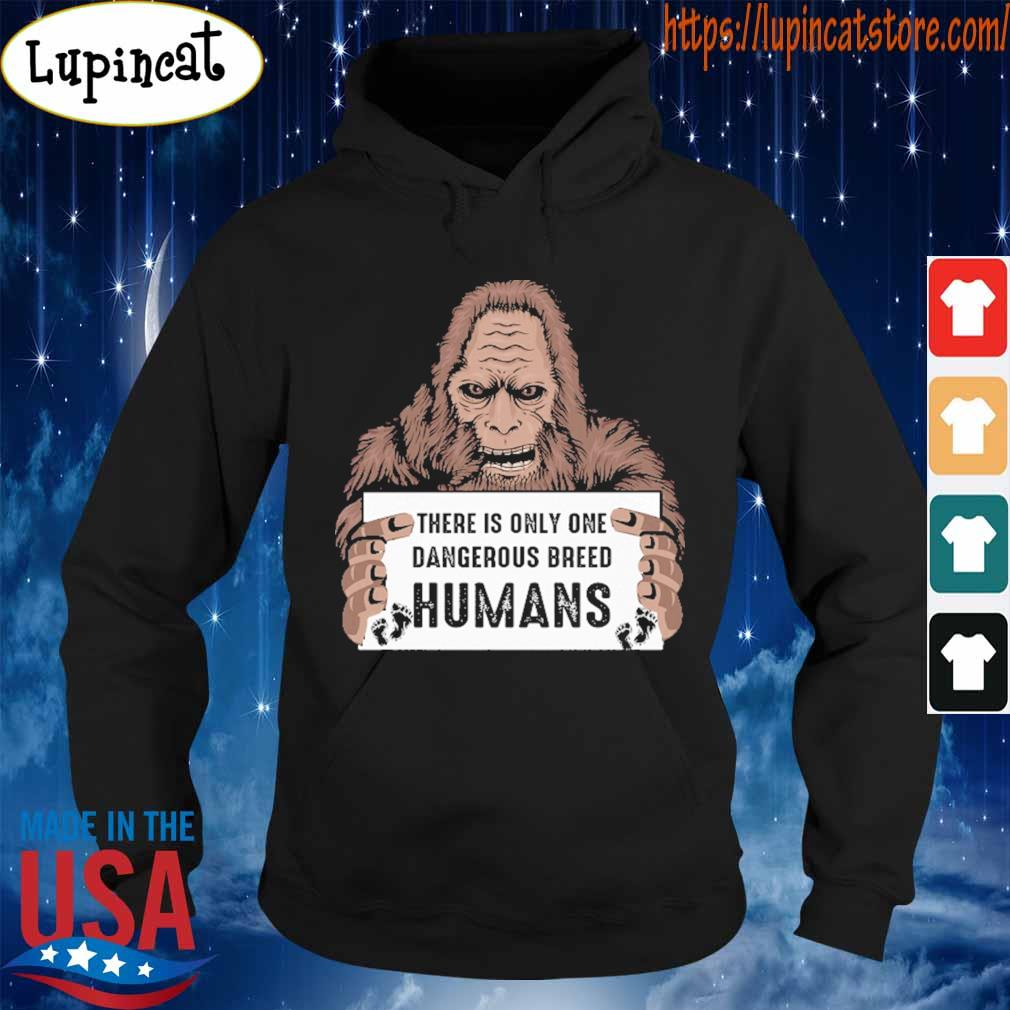 Bigfoot there is only one dangerous breed Humans s Hoodie