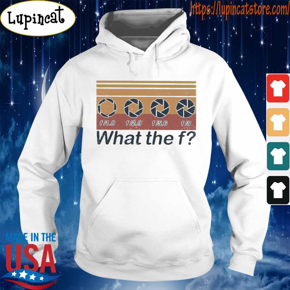 F 1.8 f 2.8 f 5.6 f 8 what the f vintage s Hoodie