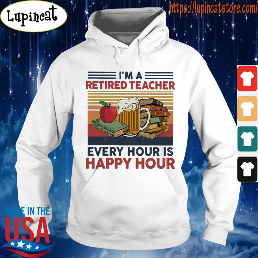 I'm a retired teacher every hour is happy hour vintage s Hoodie