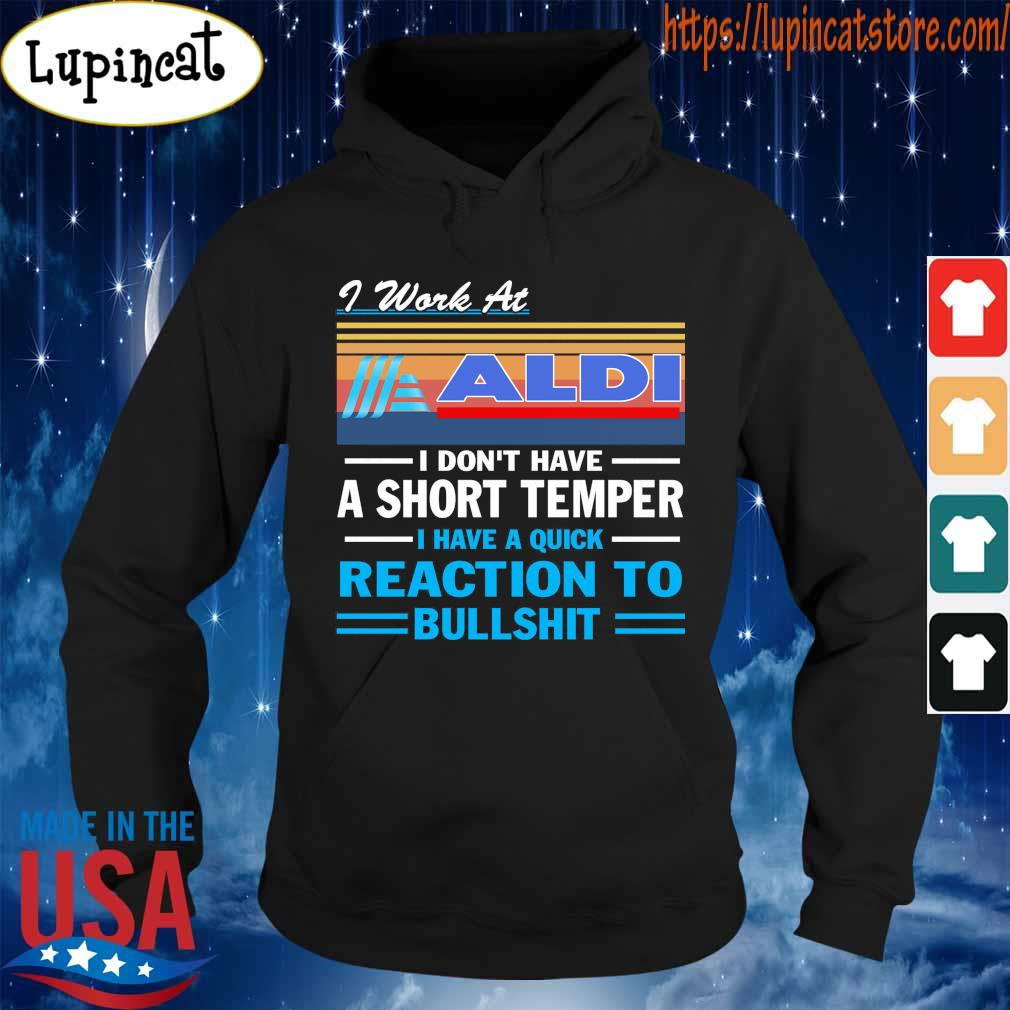 I work at ALDI i don't have a short temper i have a quick reaction to bullshit vintage s Hoodie