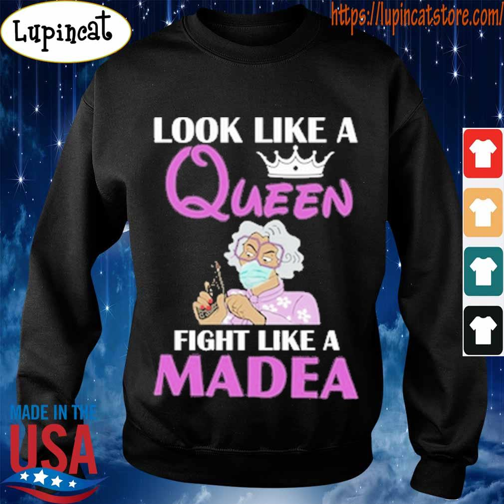 Look like a Queen fight like a Madea s Sweatshirt