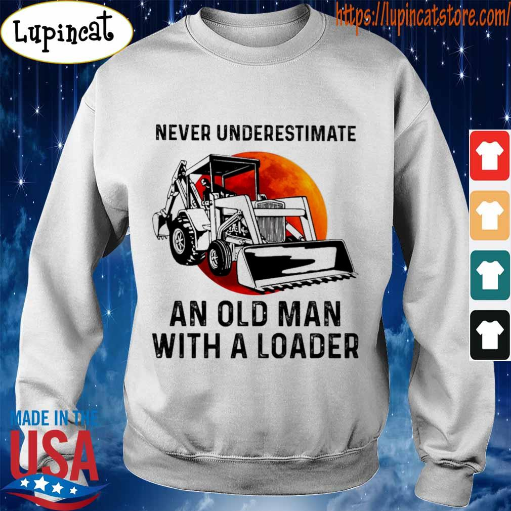 Never underestimate an old man with a Loader s Sweatshirt