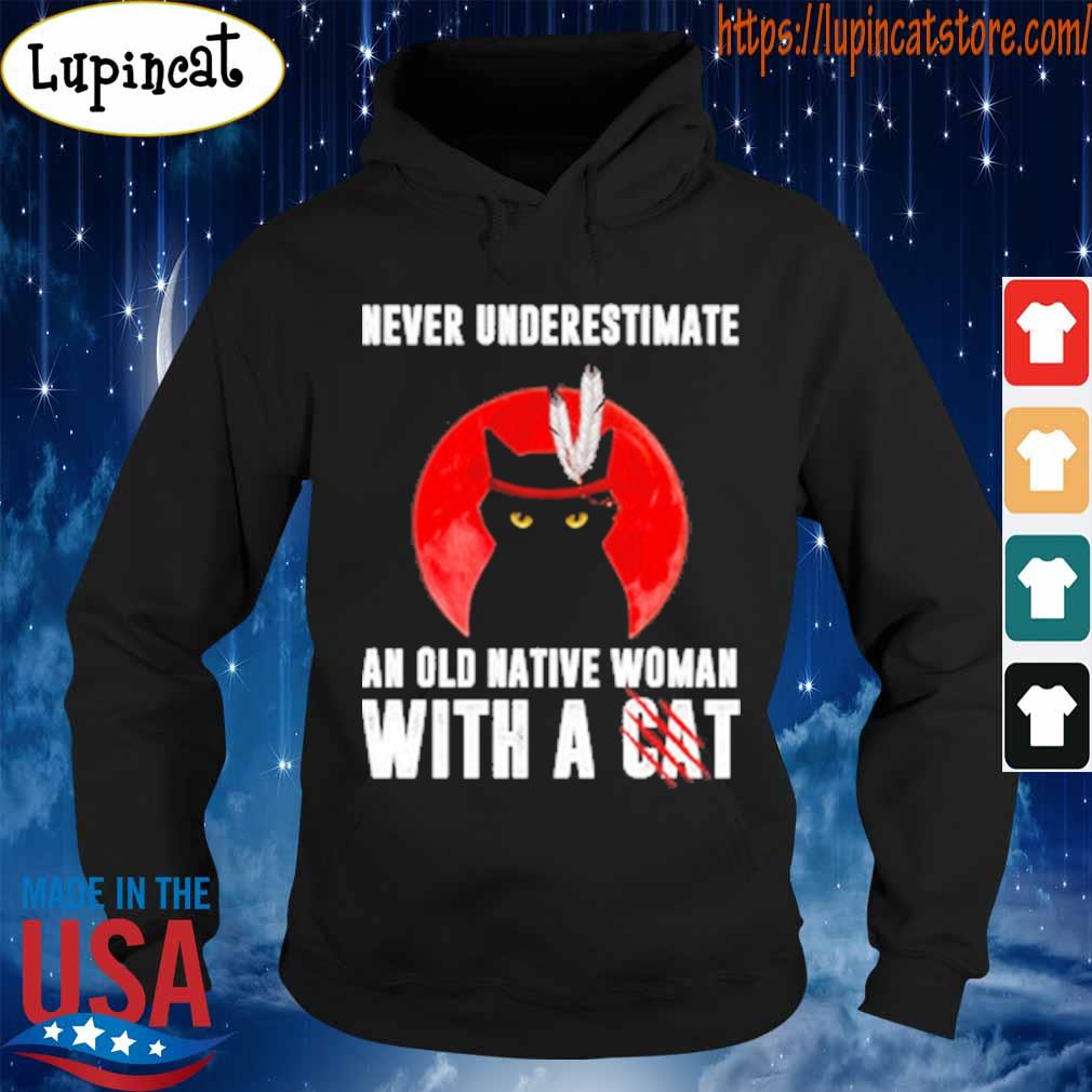Never underestimate an old native Woman with a cat s Hoodie
