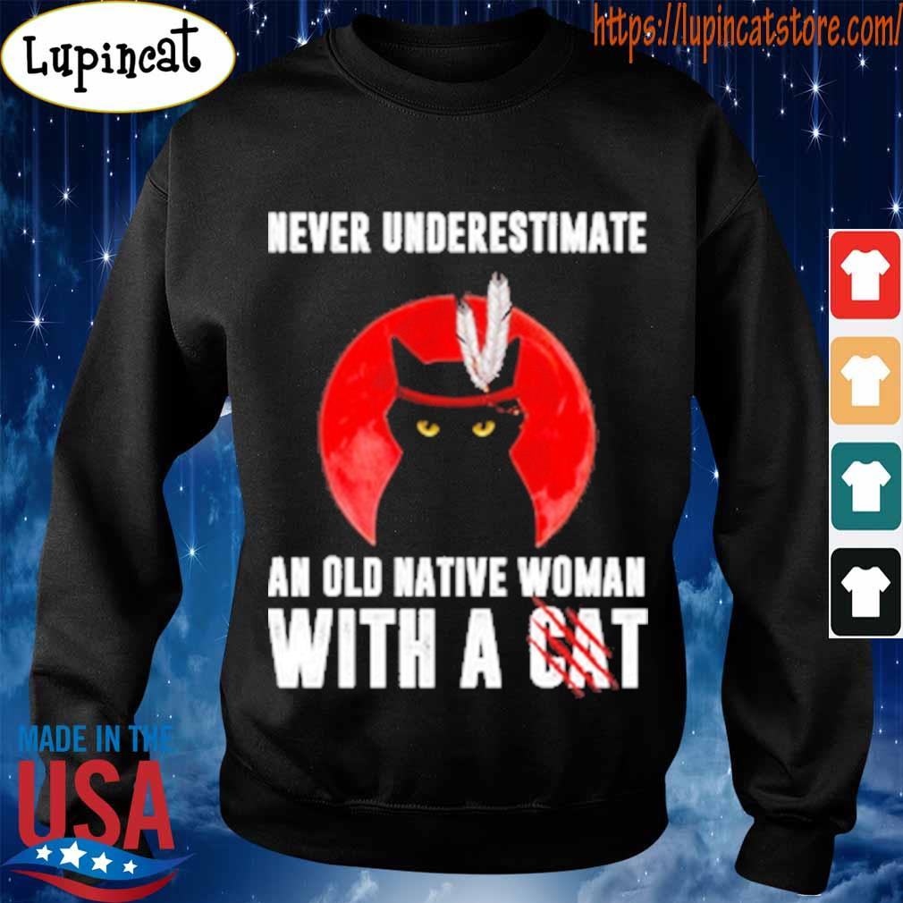 Never underestimate an old native Woman with a cat s Sweatshirt