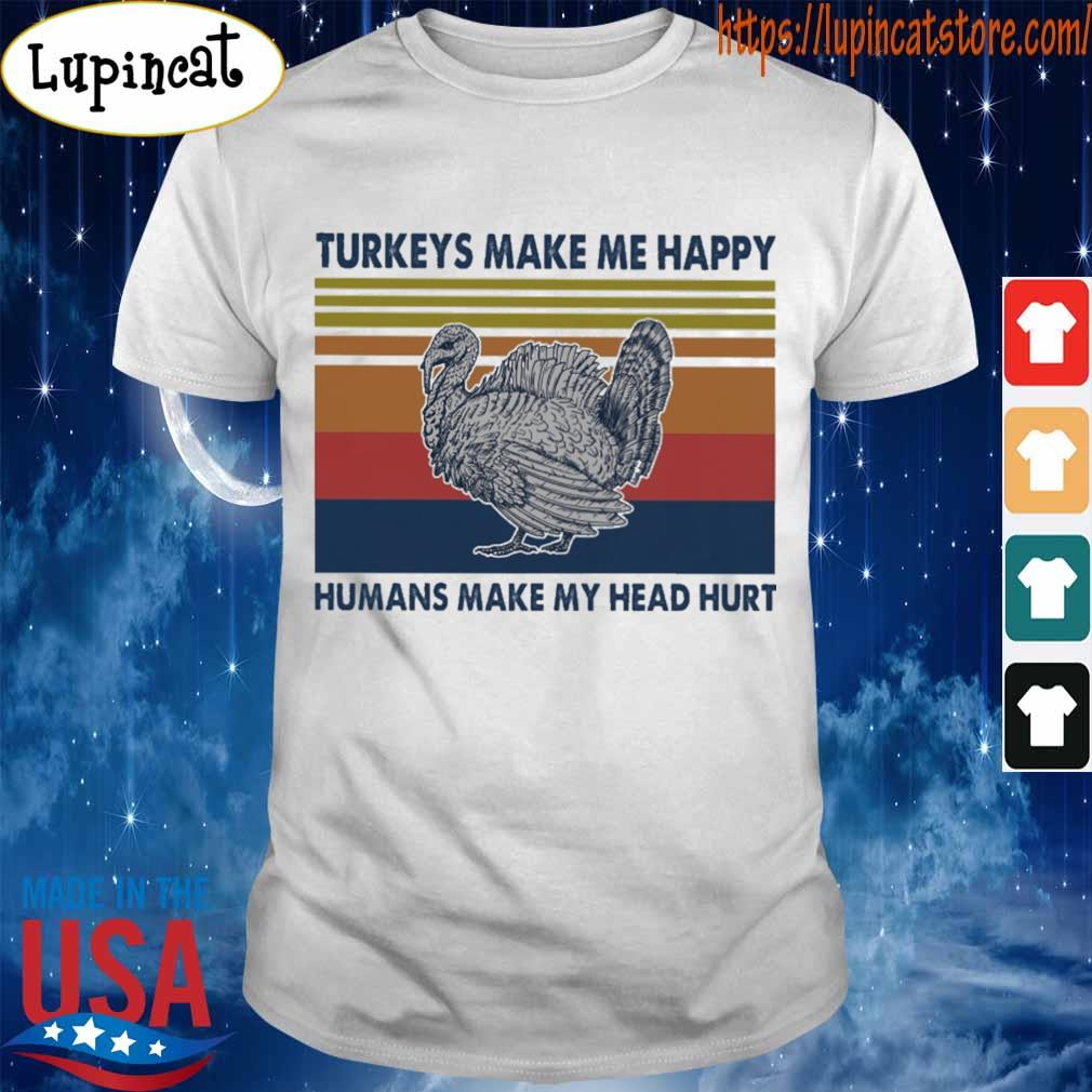 Turkeys make me happy humans make my head hurt vintage shirt