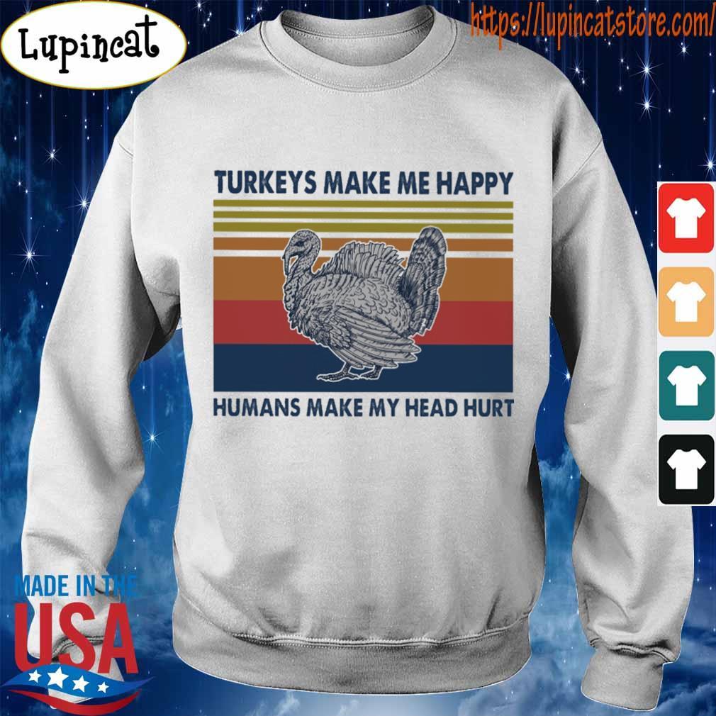 Turkeys make me happy humans make my head hurt vintage s Sweatshirt
