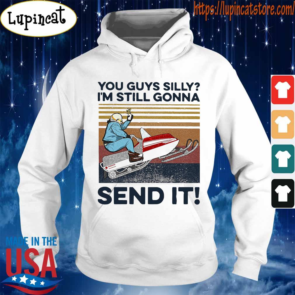 You guys silly i_m still gonna send it vintage s Hoodie
