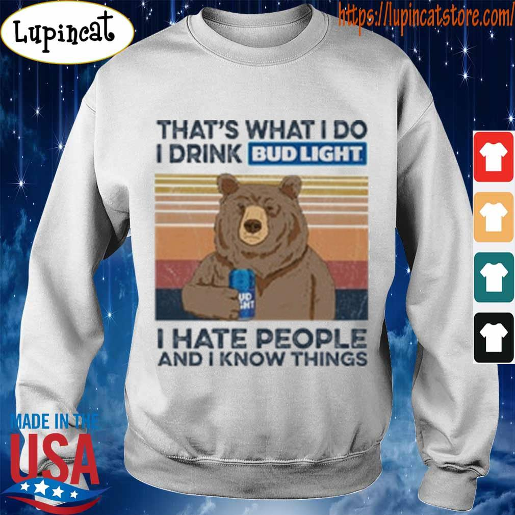 Bear That;s what I do I drink Bud Light I hate people and I know things vintage s Sweatshirt