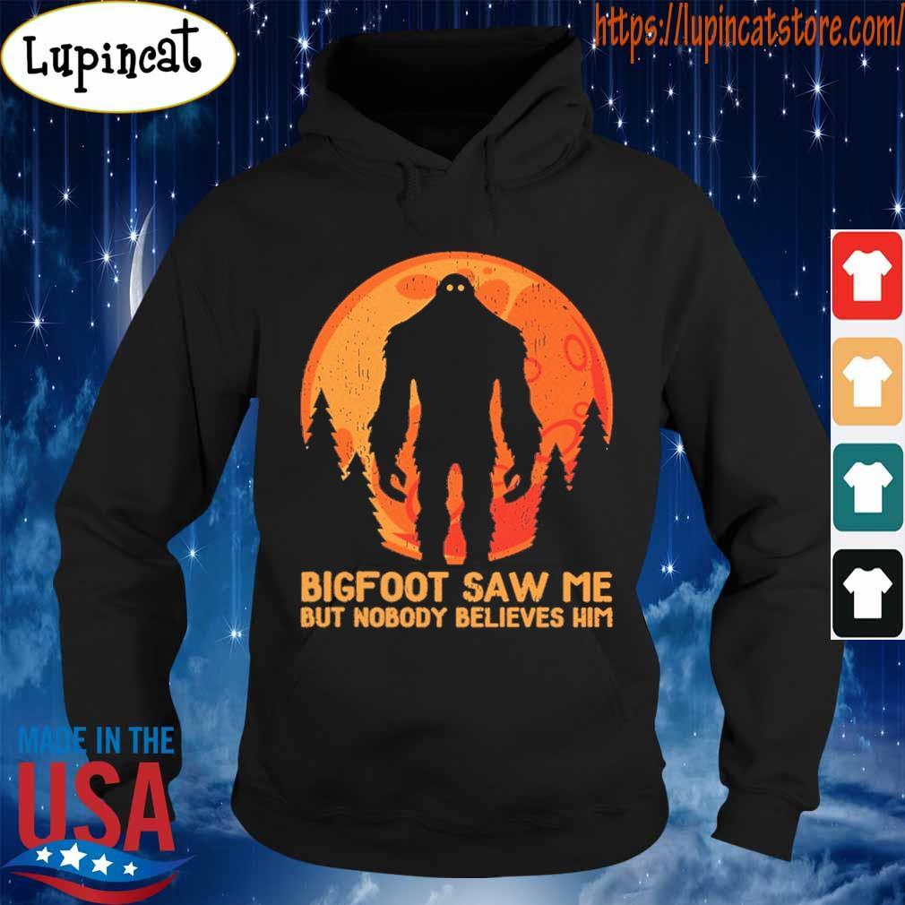 Bigfoot saw me but nobody believes him Moon s Hoodie