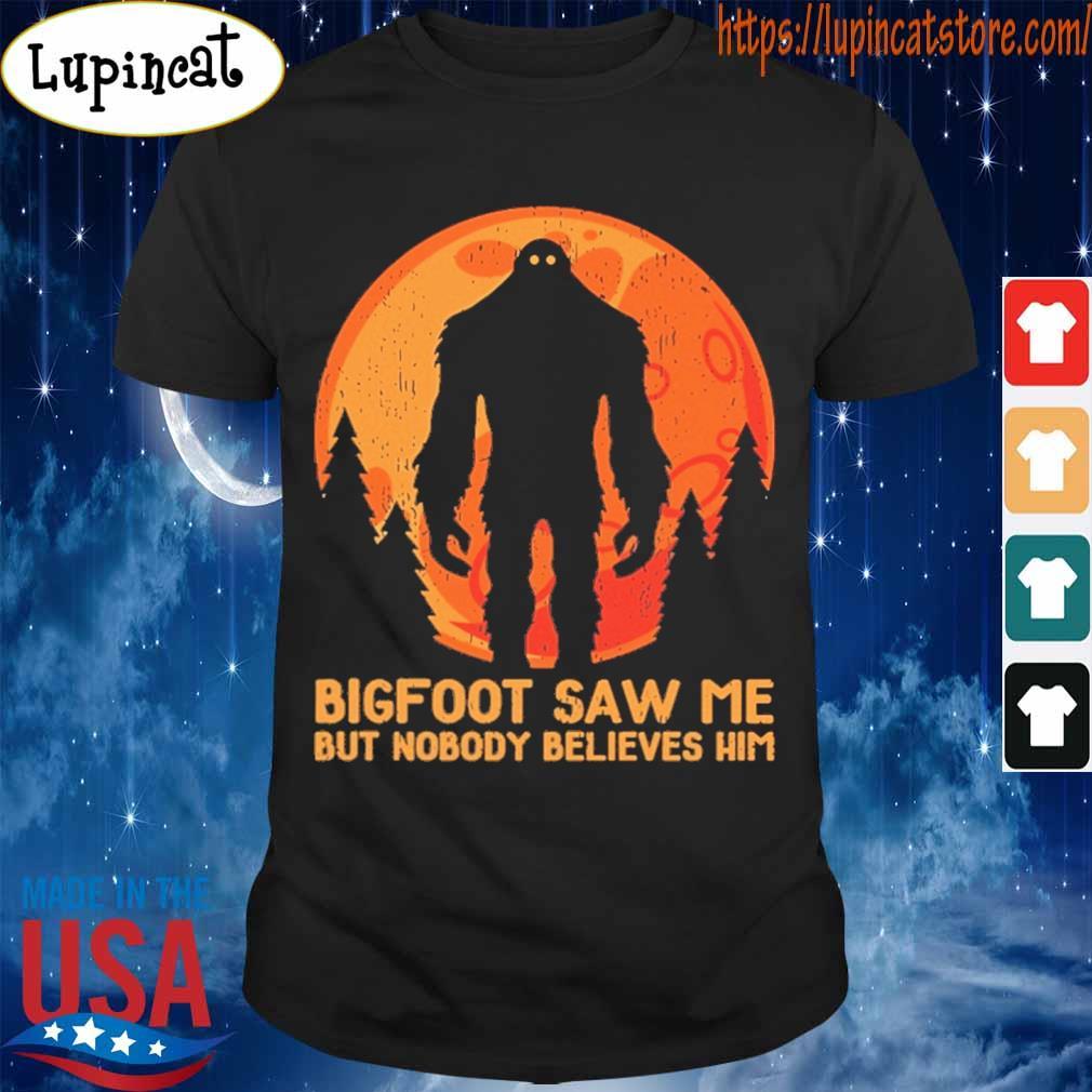 Bigfoot saw me but nobody believes him Moon shirt