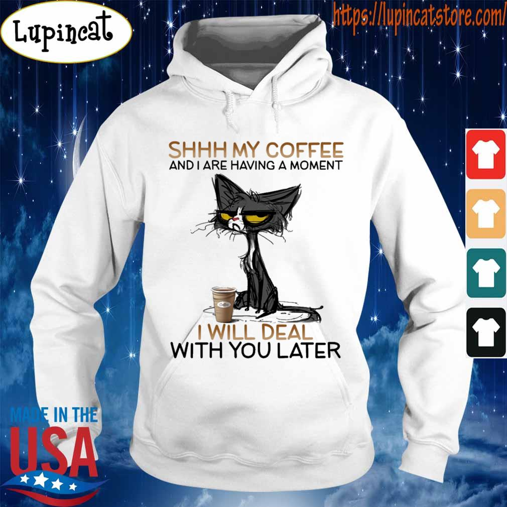 Black Cat shhh My coffee and i are having a moment i will deal with you later s Hoodie