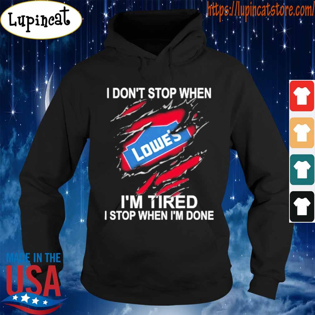 Lowe's I don't stop when Lowe's I'm Tired I stop when I'm done s Hoodie