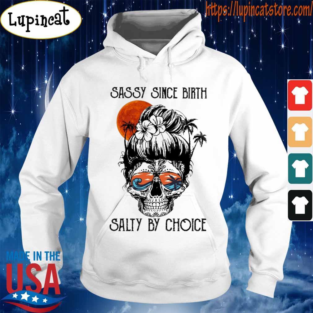 OCEAN SKULL SASSY SINCE BIRTH SALTY BY CHOICE SHIRT Hoodie