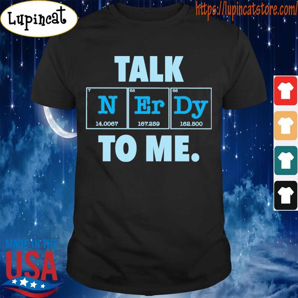 Talk N Er Dy to me shirt