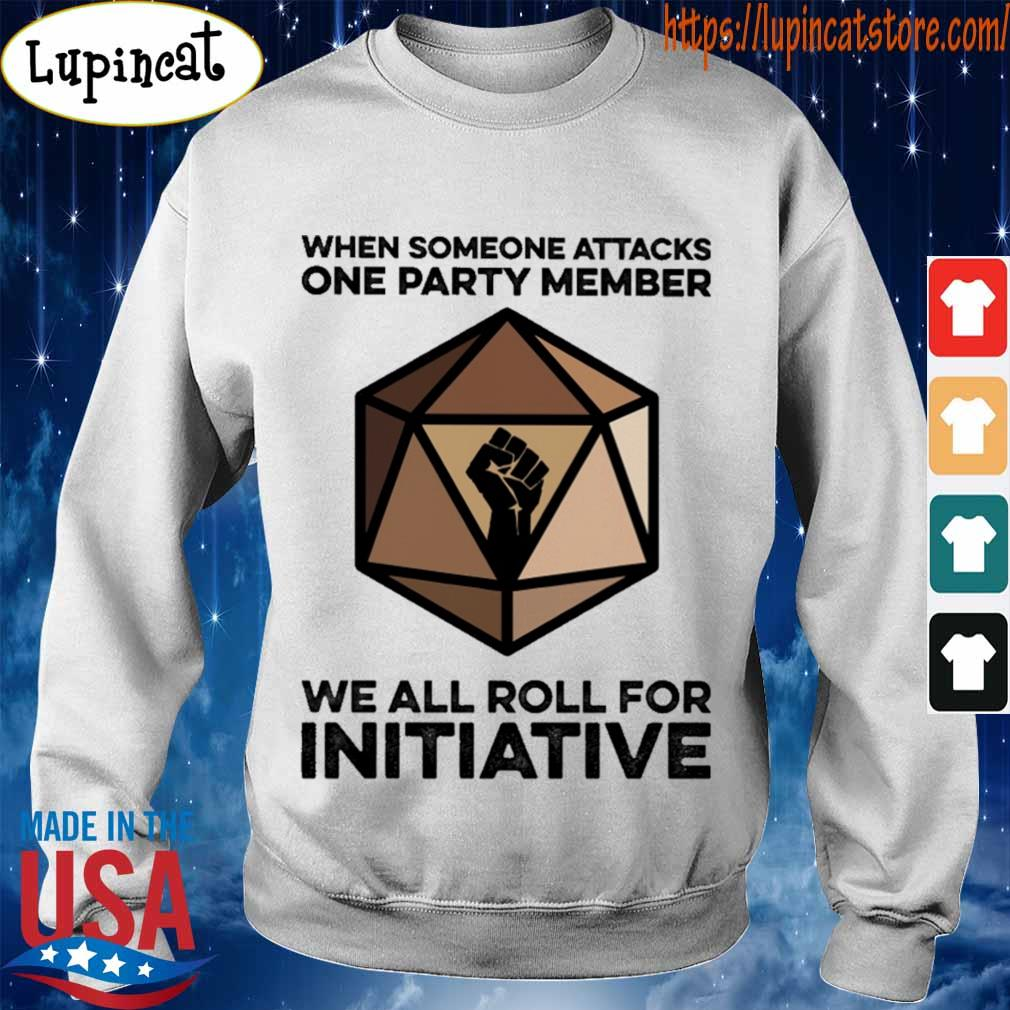 When someone attacks one party member we all roll for initiative s Sweatshirt