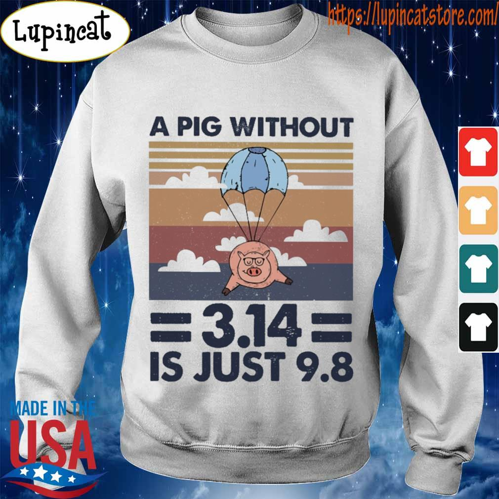 A pig without 3.14 is just 9.8 vintage s Sweatshirt