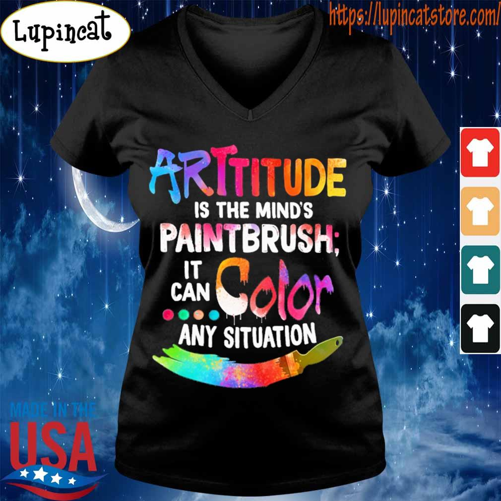 Attitude is the mind's Paintbrush it can Color any situation s V-neck