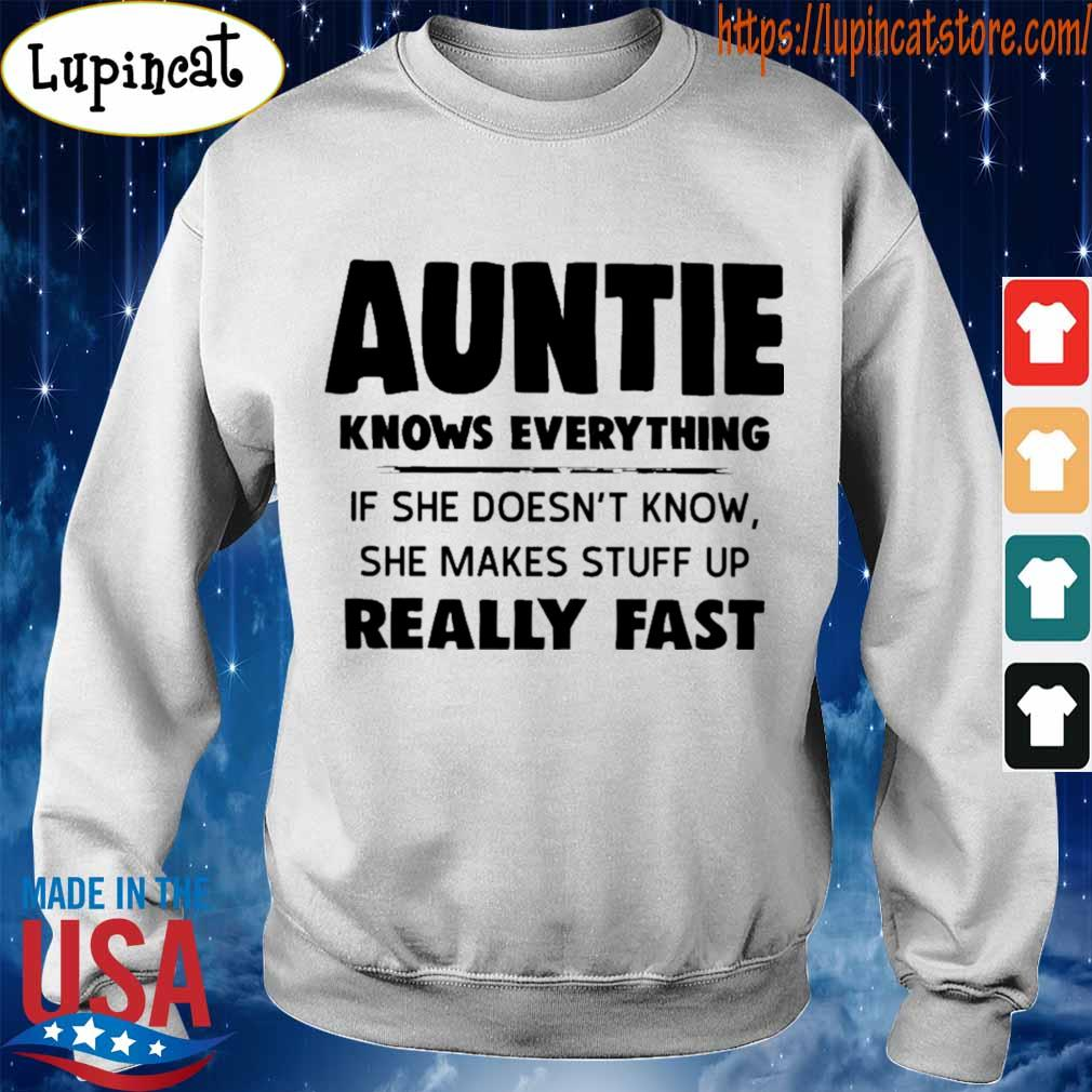 Auntie Knows everything if she doesn't know she makes stuff up really fast s Sweatshirt