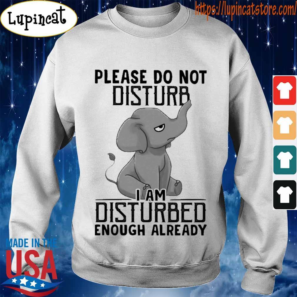 Baby Elephant Please do not disturb I am disturbed enough already s Sweatshirt