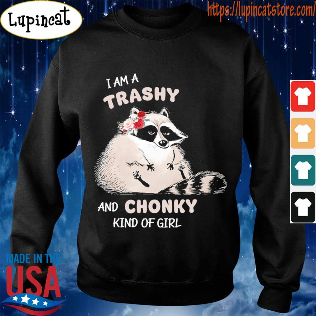 Baby Raccoon I am a trashy and Chonky kind of girl s Sweatshirt