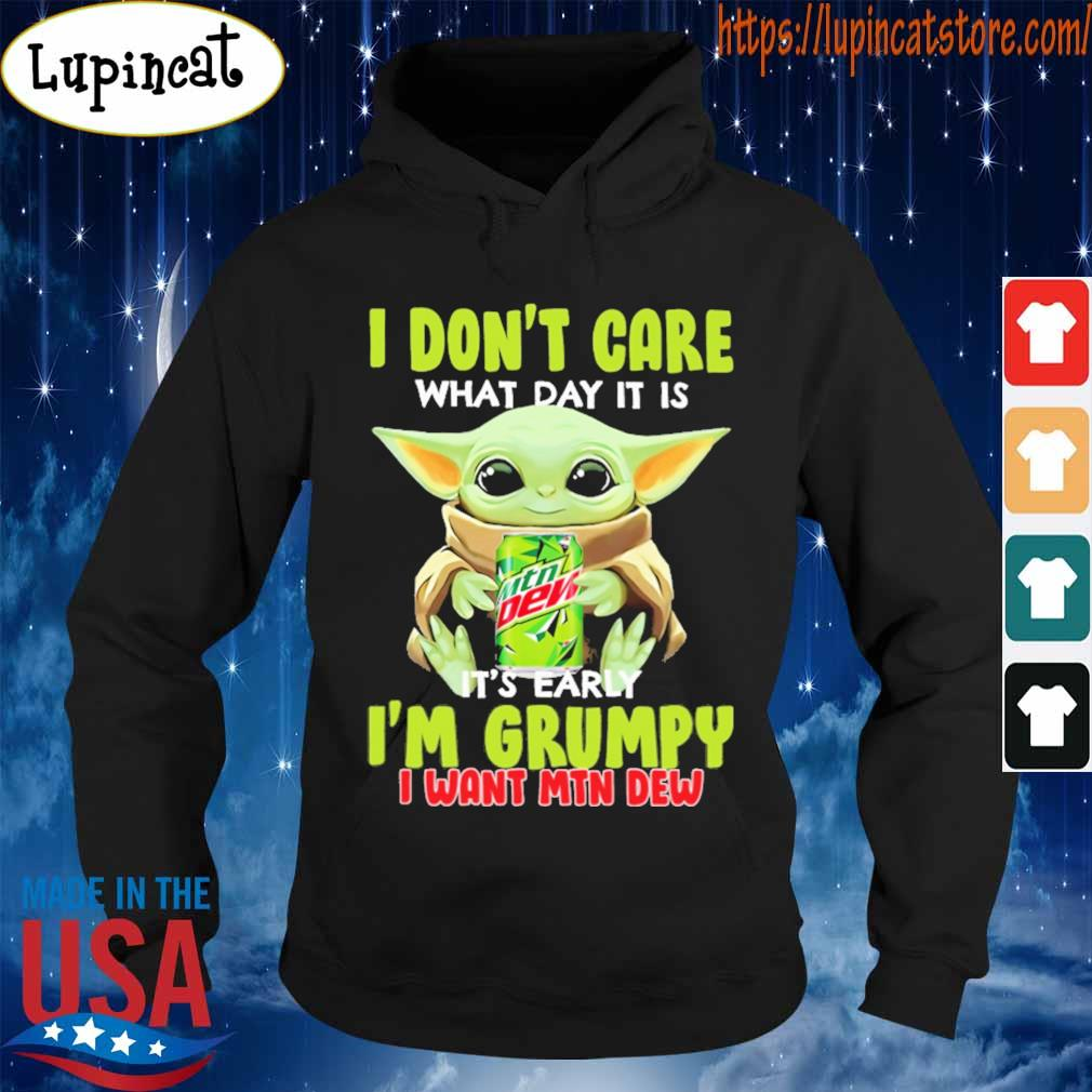 Baby Yoda hug Mtn Dew I don't care what day it is it's early I'm Grumpy I want Mtn dew s Hoodie
